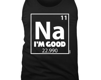 Mens Tanks - Na I'm Good - Periodic Table - Funny - Sodium - Science - Clever - Elements - Chemistry - Groups - Solids - Geek - Nerd