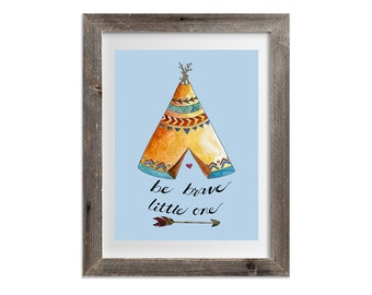 Be Brave Little One (teepee) Watercolour Print, tipi, tribal, tent, native american indian, nursery art, woodland, new baby, arrow,
