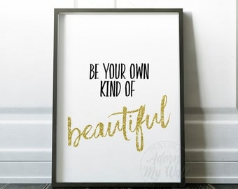 Be your own kind of beautiful, Positive Quote Motivational Print Inspirational Typography Digital Download wall art gold glitter printable