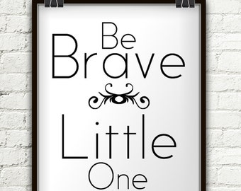 Be Brave Little One, Be Brave, Be Brave Print, Be Brave Banner, Be Brave Sign, Be Brave Wall Art, Be Brave Wall Decal, Be Brave Be Kind, Art