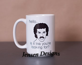 Lionel Richie Hello Is it Tea You're Looking For?  READY TO SHIP