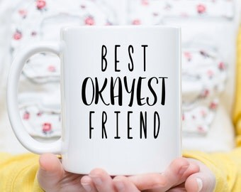Best Okayest Friend Mug, Best Friend Mug, Best Friend Gifts, Gifts for Best Friend, World's Okayest Friend, Okayest Friend Gift, Okay Friend