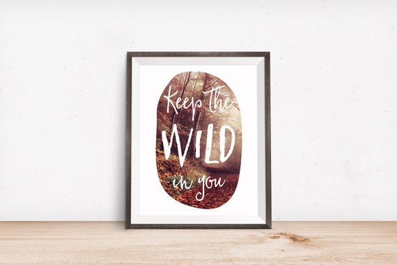 Printable Art, Inspirational Quote, Keep the Wild in You, Motivational Print, Typography Art, Quote Printable, Digital Download Art Print