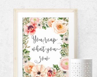 You reap what you sow, Printable Art, Motivational Art, Inspirational Printable Quote Art Floral Digital Art, watercolor, instant download