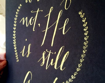 Bible Verse Calligraphy - He is Still Good - Handwritten Print - Customizable - 8x10 or 11x14 - Black paper - Gold Ink