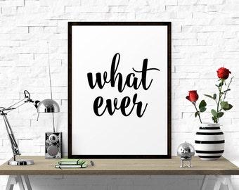 What Ever, Typography Print, Motivational Print, Wall Art, Home Decor, Scandinavian Design, Wall Design, Word Art, Inspirational Quote