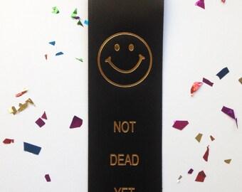 Not Dead Yet Award Ribbon // Adult Award Ribbon