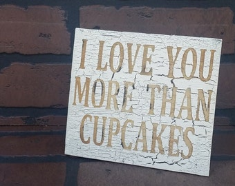 I love you more than cupcakes pallet free standing rustic sign