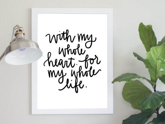 With My Whole Heart For My Whole Life Quote Digital Download Marriage Quote Relationship Print Instant Art Print