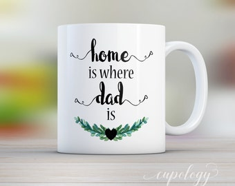 Home is Where Dad Is, Fathers Day Gift, Distance Mug, Gift for Dad, Dad, Mug, Dad Birthday Gift, Funny Mug, Dad from Daughter,