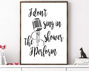 I Don't Sing In The Shower I Perform, Bathroom Print, Funny Bathroom Quote, Bathroom Sign, Bathroom Art, Bathroom Rules, Digital Prints