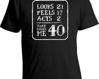 40th Birthday Gift Ideas For Him Birthday Present 40th Birthday T Shirt Bday Gift Looks 21 Feels 17 Acts 2 That Makes Me 40 Mens Tee DAT-144