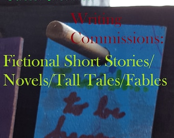 Writing Commissions for Fiction Stories (Short Stories, Fables, Novels, & Tall Tales)