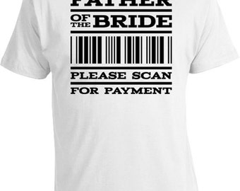 Funny Wedding T Shirt Bride's Father T Shirt Wedding Party Gifts For Dad Father Of The Bride Shirt Scan For Payment Mens Tee FAT-323