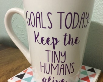 Goals Today Keep The Tiny Humans Alive Coffee Mug-Mother's Day Gift-Christmas Gift-NICU Nurse-Pediatric Nurse-Teacher Gift