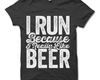 I Run Because I Really Like Beer T Shirt. Funny Running Shirt. Fitness Apparel.