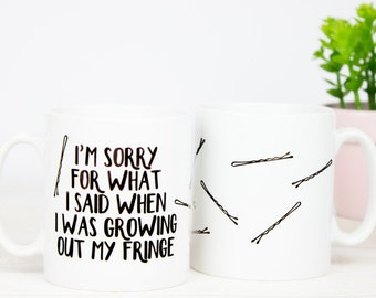 I am sorry for what I said when I was growing out my fringe gift mug