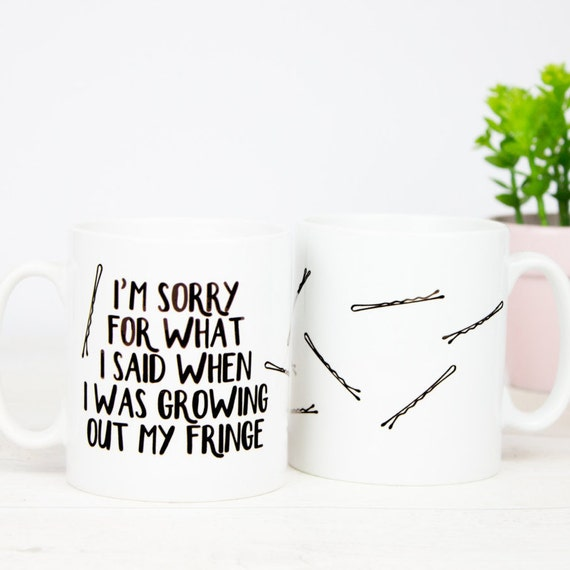 I am sorry for what I said when I was growing out my fringe gift mug, great for anyone how has a love hate relationship with their fringe