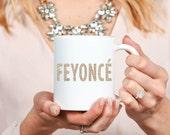 Feyoncé Mug - Inspirational - Custom Coffee Mug - Tea - Wedding - Bridal - Fiancé - Bride - Engagement - Anniversary