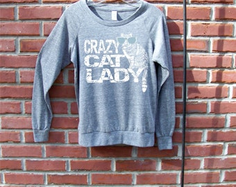 Cat shirt, Slouchy Womens pullover, crazy cat lady, spring fashion, pullover sweater, funny t-shirt, message tee, cat lover clothes, cats
