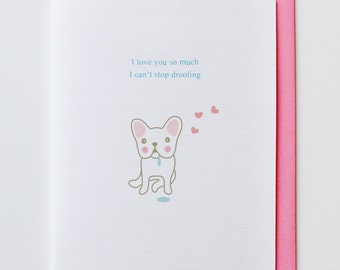 Drooling French Bulldog - Anniversary Card, Valentine Card, I Love You Card, Funny, Unique, French Bulldog, Cute