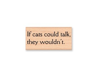 If cats could talk, they wouldn't~Rubber Stamp~Pet Cat Stamp~Cat Love~Kitty~Kitten~Funny~Cat Joke~Wood Mounted Rubber Stamp (55-28)