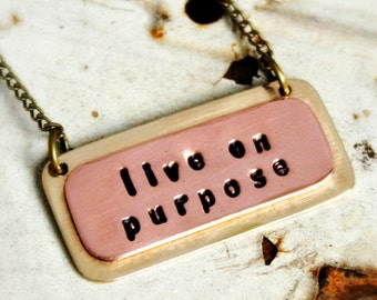 LIVE ON PURPOSE Brass and Copper Necklace, Handmade, Hammered, Stamped with Live On Purpose