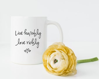Live Humbly Love Richly Mug - Humble Quote, Coffee Mug Quote, Love Coffee Mug, Love Quote Mug, Gift for Her Small Town Girl