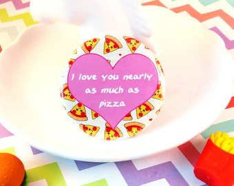 Pizza Love Magnet / Badge, fun home decor, pizza pin badge, valentines day gift, love button badge, quote magnet badge, kawaii food badge