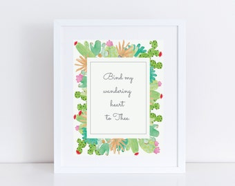 Come thou fount of every blessing, inspirational Christian hymn prints - succulent print, cactus gifts, bind my wandering heart to thee