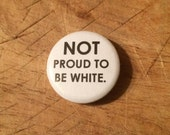 """1"""" NOT proud to be white button"""