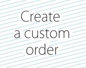 Create your own order many sizes available