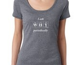 Periodic Table I ASK WHY PERIODICALLY T-Shirt by Periodically Inspired - Scoopneck, Super-Soft Tri-Blend Tee, Vintage Heather (Triblend)