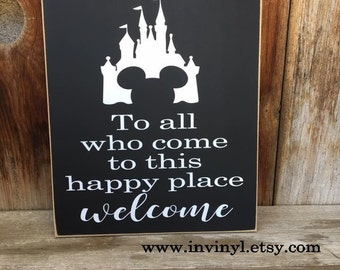 To all who come to this happy place, Welcome. With Disney Castle Mickey wooden home decor sign  with vinyl lettering, wall plaque disneyland