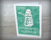 Celelbrate! Dalek- Watercolor print Card- Dr Who inspired- blank inside