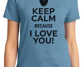 Keep Calm Because I Love You! Valentine Women's T-shirt Short Sleeve 100% Cotton S-2XL Great Gift (TF-VA-026)