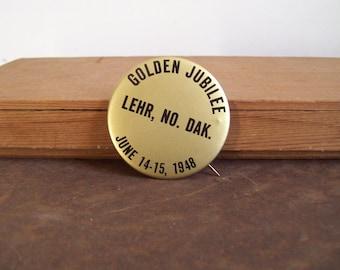 Vintage pin back button Lehr ND Golden Jubilee 1948  58460  Jamestown Wishek Fredonia Free shipping to USA