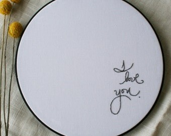 Black and white and gray I love you / minimalist embroidery hoop / modern sewing / 8 inch size / handwriting cursive quote