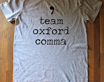 Team Oxford Comma - T Shirt - Grammar Shirt - Grammar Police - Teacher Gift - English - Typography - Literature - College - Unisex or womens
