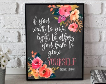 Thomas S. Monson quote If you want to give light to others you have to glow yourself Chalkboard Watercolor Floral Print INSTANT DOWNLOAD