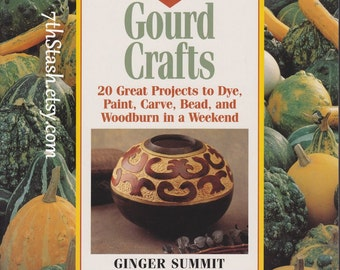 Gourd Crafts - 20 Great Projects to Dye, Paint, Carve, Bead and Woodburn in a Weekend - Ginger Summit - Lark Books - The Weekend Crafter