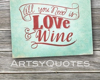 All you Need is Love and Wine instant download 8x10 print Christmas gift wedding gift wine lover wine art