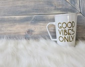 Good Vibes Only Mug . Coffee Mug . Gold and White . Inspirational Quote . Gift