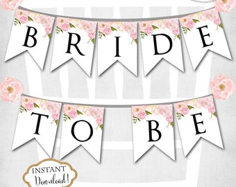 INSTANT DOWNLOAD - Pink Floral Bride to Be Banner - Bridal Shower Banner - Chair Banner - Floral Banner - 0151 - 0147 - 0149 - 0155 - 0166