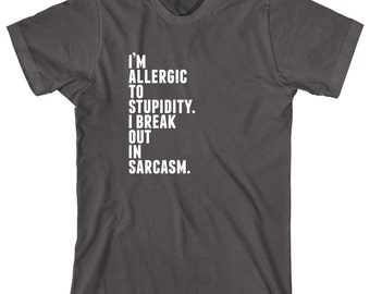 I'm Allergic To Stupidity I Break Out In Sarcasm Shirt, online instigator, poking the bear - ID: 1345