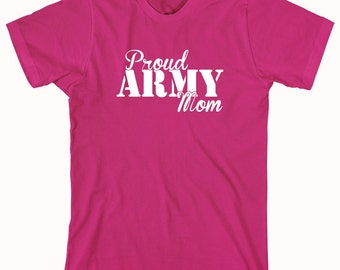 Proud Army Mom Shirt, soldier, navy, army, air force, marine, gift idea for mom - ID: 464
