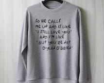So He Calls Me Up - Dylan O'Brien Sweatshirt Sweater Shirt – Size XS S M L XL