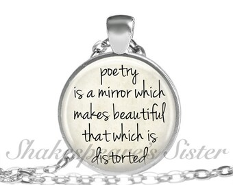 Poetry Jewelry - Poetry is a Mirror Which Makes Beautiful... - Percy Shelley - Poetry Quote - Pendant Necklace