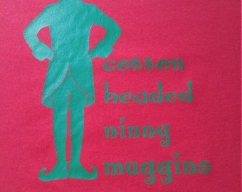 Cotton headed ninny muggins elf shirt