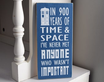"Doctor Who Quote: ""In 900 years of time & space I've never met anyone who wasn't important?"" 12"" x 5.5""  Wooden Sign Dr. Who"